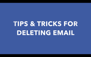 Video #4 – Tips and Tricks for Deleting Emails
