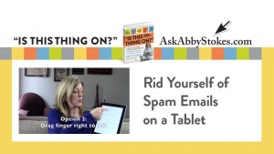 Video #5 – Rid Yourself of Spam Emails on a Tablet