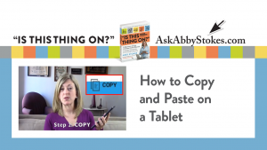 Video #8 – How to Copy and Paste on a Tablet